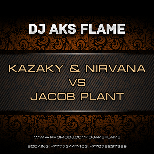 Kazaky & Nirvana vs Jacob Plant - In The Middle (Dj Aks Flame Bootleg) [2014]
